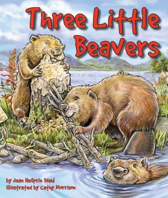 Three Little Beavers By Diehl, Jean Heilprin/ Morrison, Cathy (ILT)